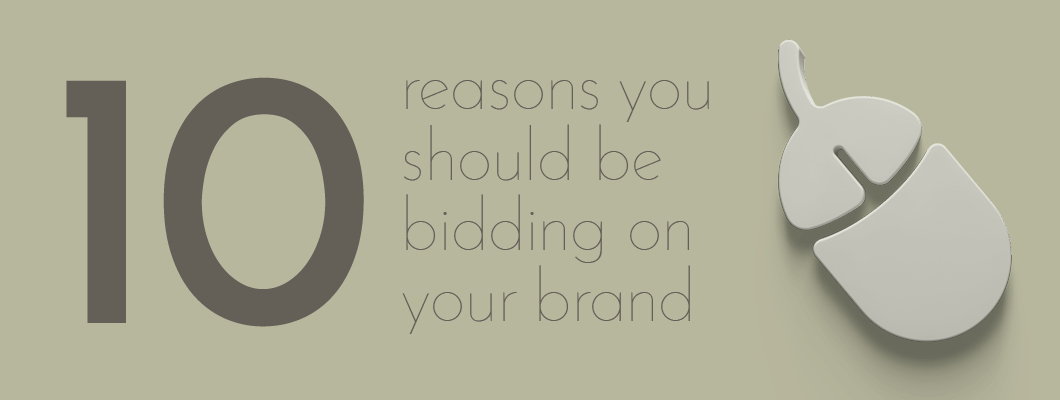 10 Reasons You Should Be Bidding on Your Brand
